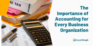 The Importance of Accounting for Every Business Organization