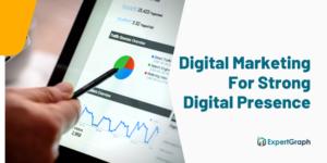 Digital Marketing For Strong Digital Presence