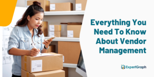 Everything You Need To Know About Vendor Management